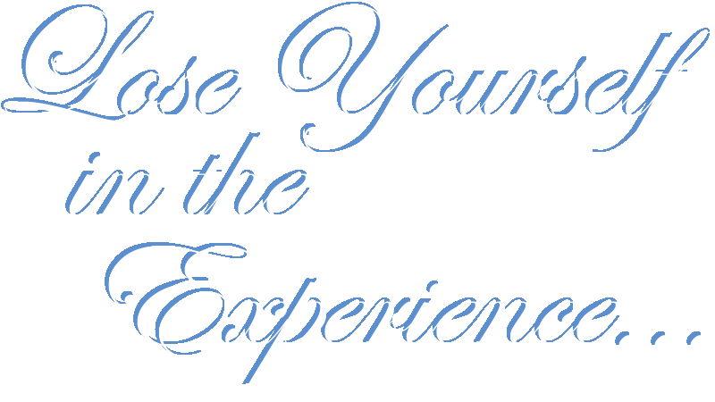 Lose yourself in the experience